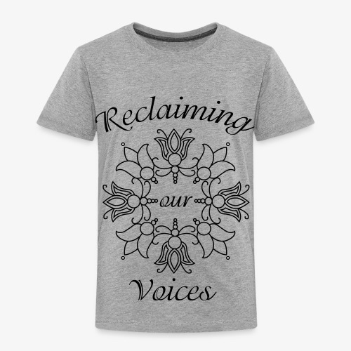 Reclaiming Our Voices - Toddler Premium T-Shirt