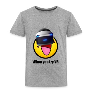 When You Try VR - Toddler Premium T-Shirt