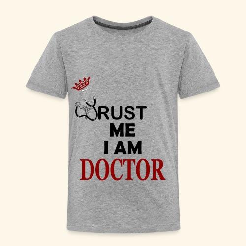 trust me im a doctor - Toddler Premium T-Shirt