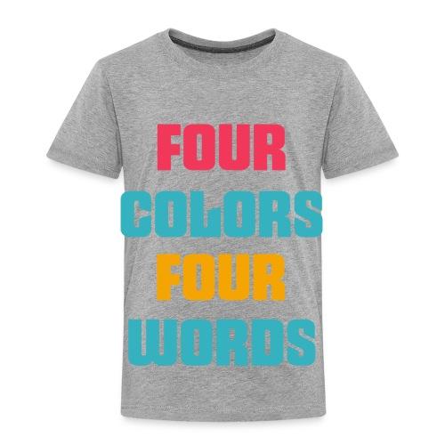 four colors four words ..4 WORDS 4 COLORS..art - Toddler Premium T-Shirt