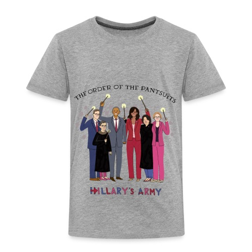 The Order of the Pantsuits: Hillary's Army - Toddler Premium T-Shirt