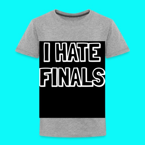 I HATE FINALS - Toddler Premium T-Shirt