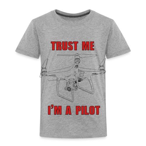 PHANTOM 4 - TRUST ME - I'M A PILOT - Toddler Premium T-Shirt