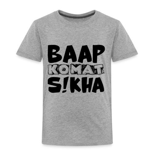 BAAP KO MAT S!KHA - Toddler Premium T-Shirt