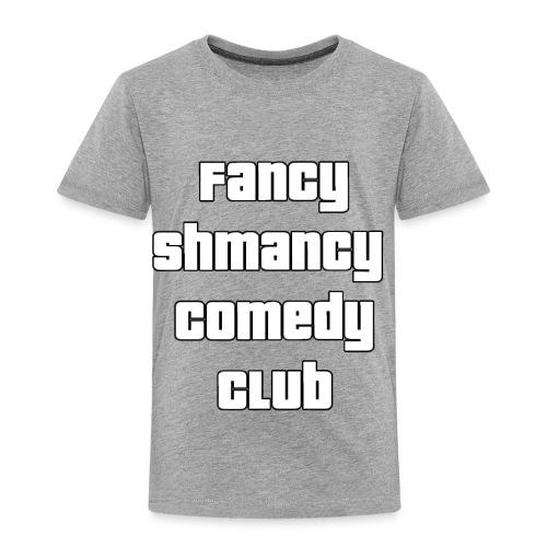 Fancy Shamncy Comedy Club - Toddler Premium T-Shirt