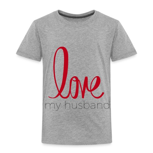 love my husband - Toddler Premium T-Shirt