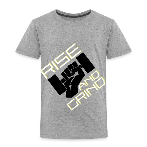 RISE AND GRIND - Toddler Premium T-Shirt