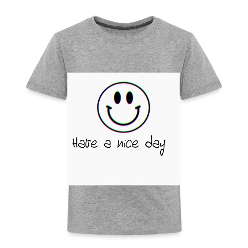 Have a nice day - Toddler Premium T-Shirt
