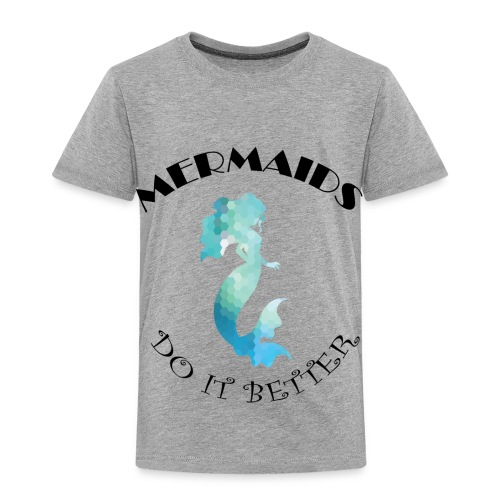 MERMAIDS Do It Better - Toddler Premium T-Shirt