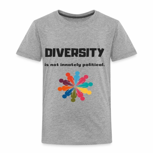 Diversity is not innately political - Toddler Premium T-Shirt