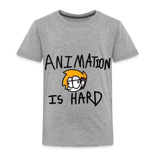 animation is hard - Toddler Premium T-Shirt