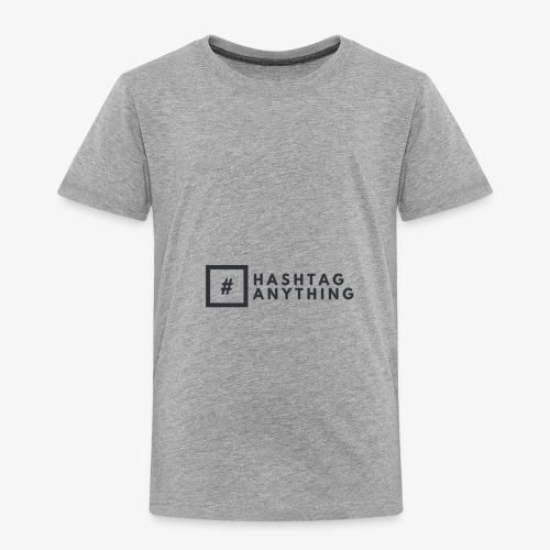 Hashtag Anything - Toddler Premium T-Shirt