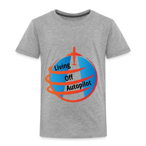Living Off Autopilot - Toddler Premium T-Shirt