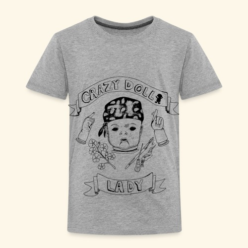 crazy doll lady - Toddler Premium T-Shirt