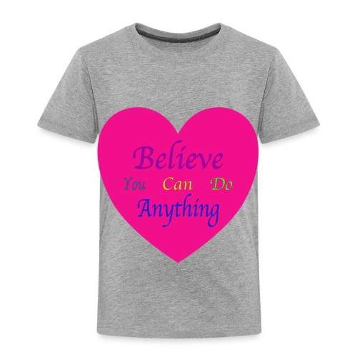 Believe You Can Do Anything - Toddler Premium T-Shirt
