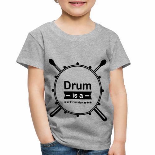 drum is passion - Toddler Premium T-Shirt