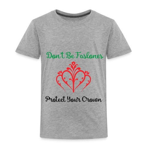 Protect your Crown - Toddler Premium T-Shirt