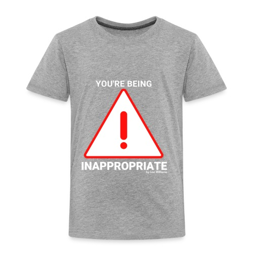Inappropriate - Toddler Premium T-Shirt