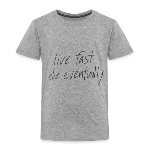 live fast die eventually (white) - Toddler Premium T-Shirt