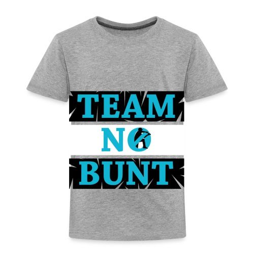 Team No Bunt - Toddler Premium T-Shirt
