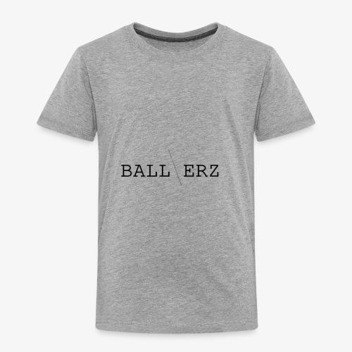 BALLERZ shirt - Toddler Premium T-Shirt