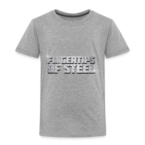 Fingertips of Steel - Toddler Premium T-Shirt