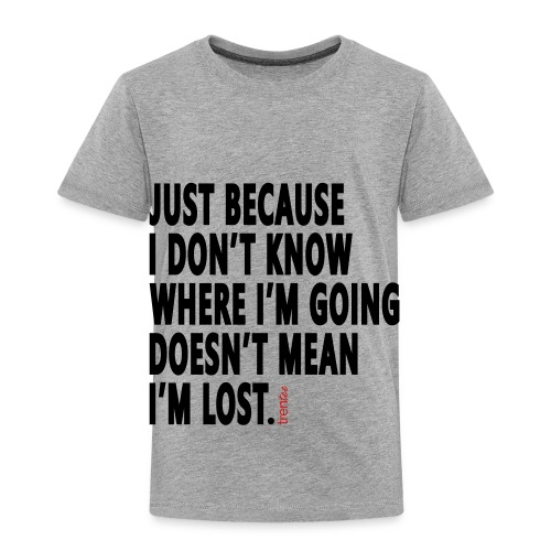 I'm Not Lost - Toddler Premium T-Shirt
