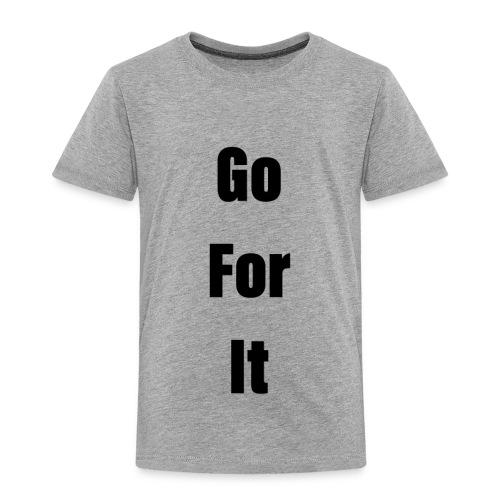 Go For It ( Classic ) - Toddler Premium T-Shirt