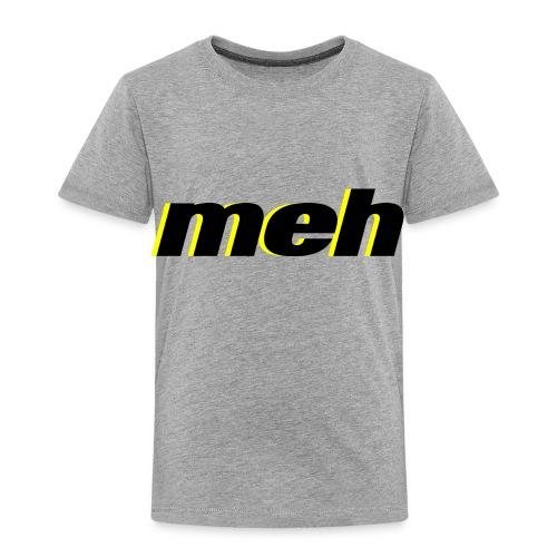 meh - Toddler Premium T-Shirt