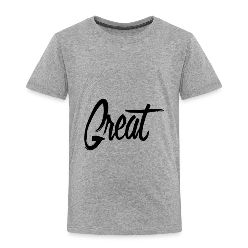 Great. - Toddler Premium T-Shirt