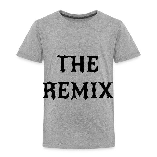 The Remix - Toddler Premium T-Shirt
