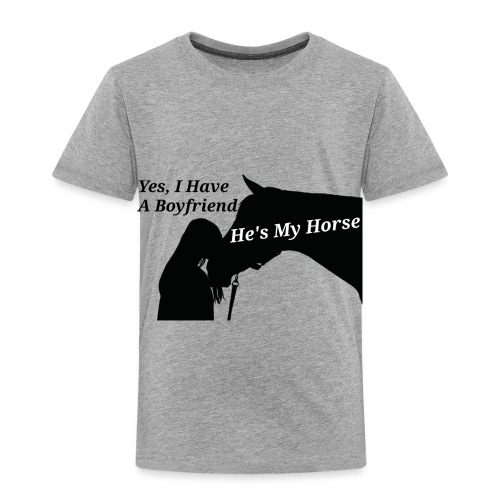 My horse is my boyfriend - Toddler Premium T-Shirt