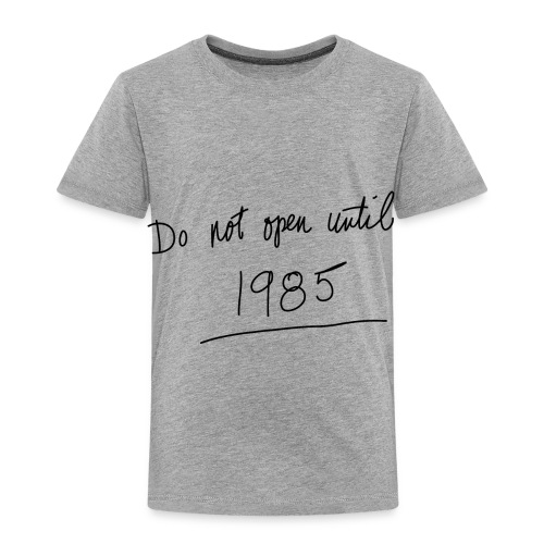 Do Not Open Until 1985 - Toddler Premium T-Shirt