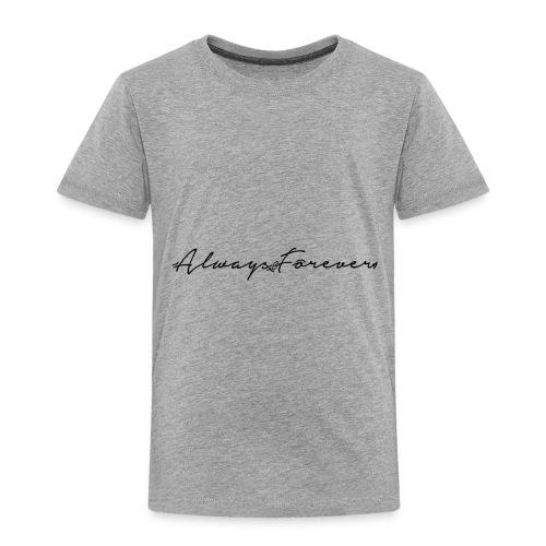 Always & Forever Signature - Toddler Premium T-Shirt