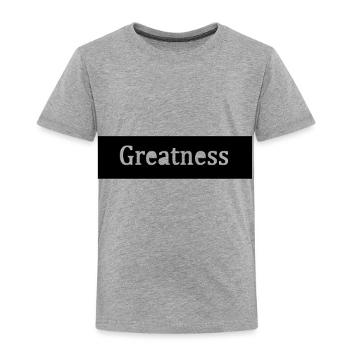 Greatness - Toddler Premium T-Shirt