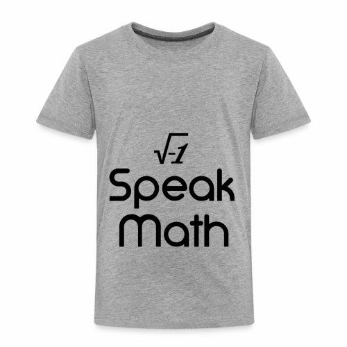 i Speak Math - Toddler Premium T-Shirt