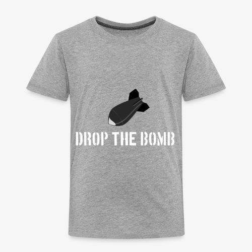 Drop the Bomb - Toddler Premium T-Shirt