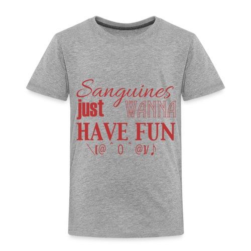 Sanguines just wanna have fun! - Toddler Premium T-Shirt