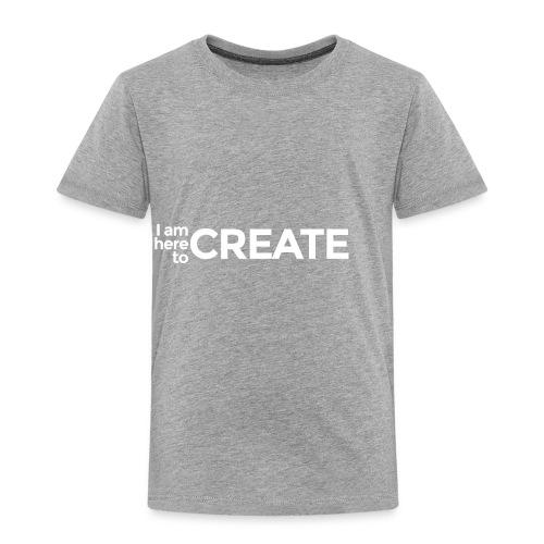 I Am Here to Create - Toddler Premium T-Shirt