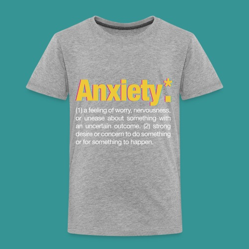 Anxiety* - Toddler Premium T-Shirt