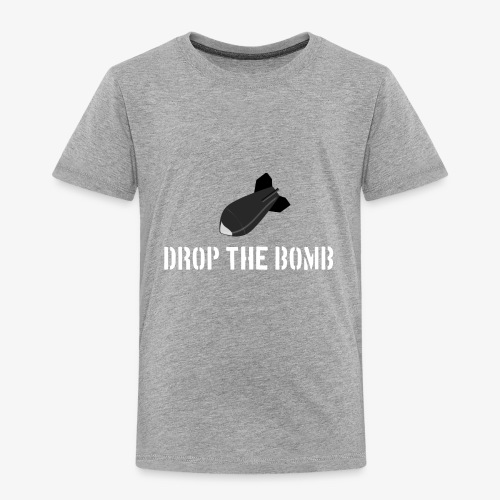 Drop the Bomb - Toddler Premium T-Shirt