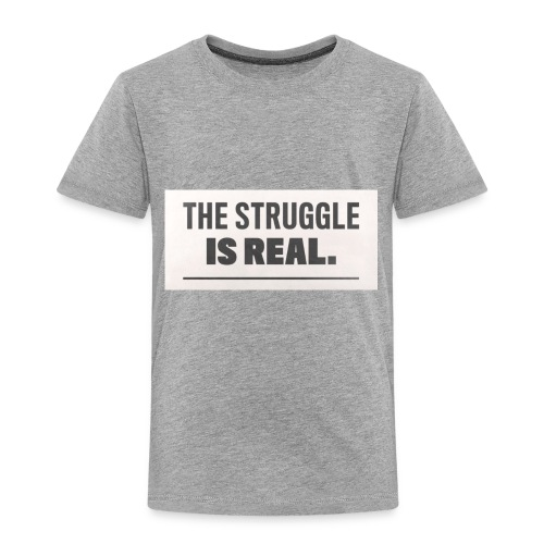 the struggle is real - Toddler Premium T-Shirt