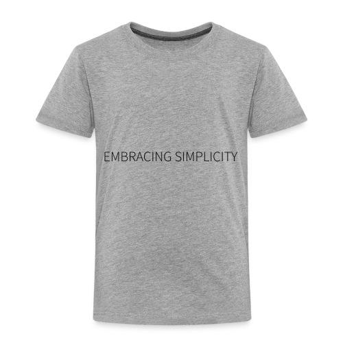 EMBRACING SIMPLICITY - Toddler Premium T-Shirt