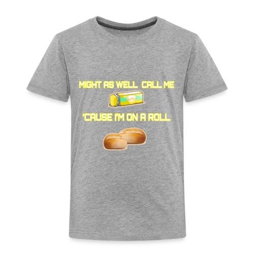 On A Roll Shirt - Toddler Premium T-Shirt