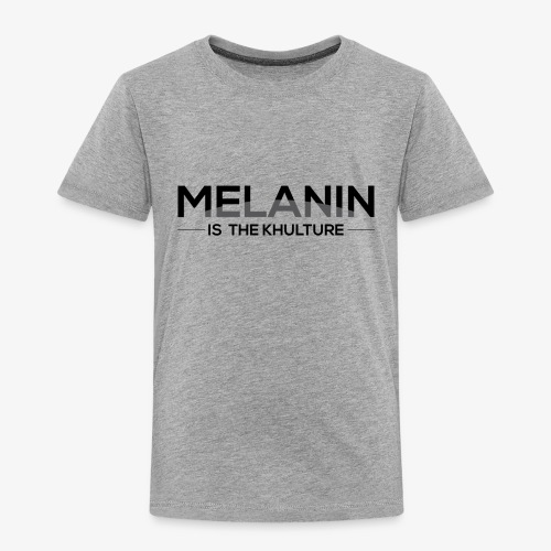 Melanin is the Khulture - Toddler Premium T-Shirt