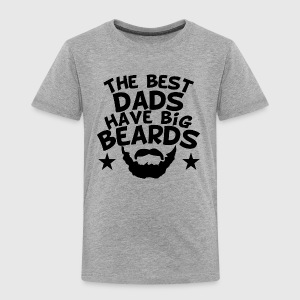 The Best Dads Have Big Beards - Toddler Premium T-Shirt