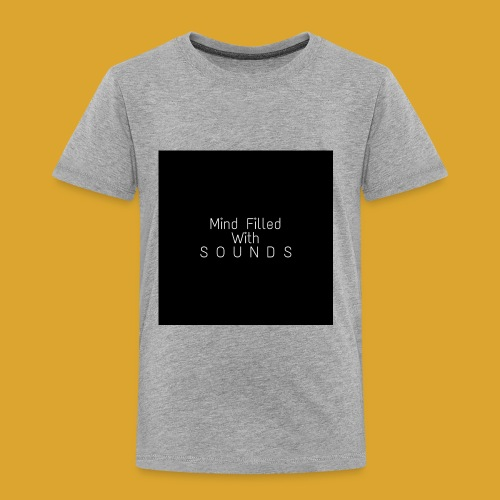 Mind Filled with Sounds - Toddler Premium T-Shirt