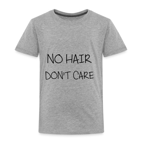 no hair don t care - Toddler Premium T-Shirt