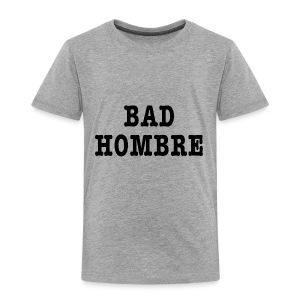 Bad Hombre t-shirt - Toddler Premium T-Shirt