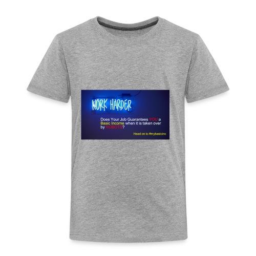 Work Harder #mybasicincome - Toddler Premium T-Shirt